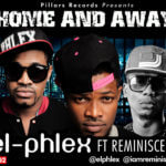 El-Phlex –  Home & Away feat. Reminisce