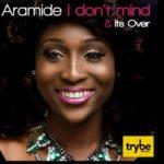 Aramide – I Don't Mind + its Over