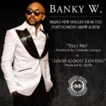 Banky W – Yes|No [Prod By Cobhams] + Good Good Loving [Prod By Spells]