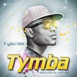Tymba – If You Like [Prod By Fliptyce]