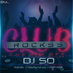 The Untouchable DJ S.O Presents:- Club Rockssss(The Mix Offf)