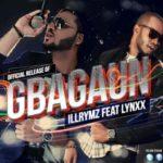 Illrymz – Gbagaun ft Lynxxx [Prod By Shizzi]