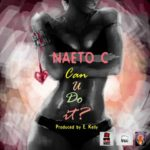 Naeto C – Can You Do It (Produced By E kelly)