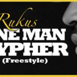 VIDEO: Rukus – One man Cypher (Freestyle)
