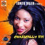 Tonto Dikeh – Crazically Fit ft Terry G