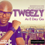 Tweezy – As E Dey Go [Prod By GospelOnDeBeatz]