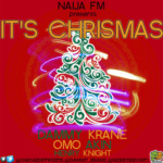 Naija FM Presents – Its Christmas Feat. Dammy Krane,Omo Akin & Henry Knight