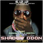 Shadow D'don – Ovakaku ft K Switch | HBP | My Love