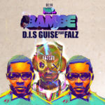 D.I.S Guise – Mr Bambe [Remix] ft Falz