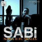 Sabi – Nana II ft Skales