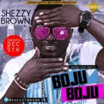 Shezzy Brown – Boju Boju