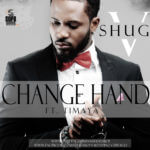 Shuga V – Change Hand ft Timaya