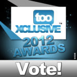 TooXclusive: 2012 AWARDS – VOTE NOW!