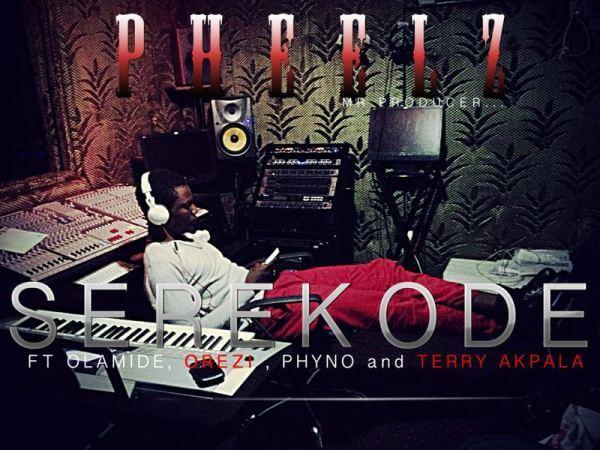 Pheelz-ft.-Olamide-Orezi-Phyno-Terry-Akpala-SEREKODE-Artwork
