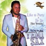 Yemi Sax – Like To Party | Ile Ijo