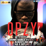 Opzy – Duwe Dance ft Lace | Hustling | As E Dey Hot