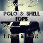 Supa D – Polos & Shell Tops ft Paybac & B Mar