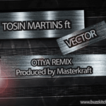 Tosin Martins – Otiya [Remix] ft Vector
