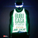 VIDEO: Mr 2Kay – Bubu Gaga