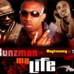 Bunzman – My Life ft Maytronomy & Tolu