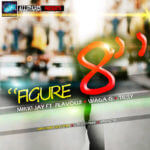 Flavour N'abania Presents: Mikky Jay – Figure 8 ft Flavour, Waga G & Tipsy
