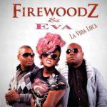 Firewoodz – La Vida Loca ft Eva