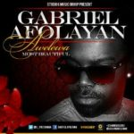 Gabriel Afolayan – Awelewa [Most Beautiful]