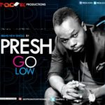 Presh – Go Low