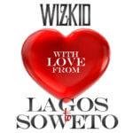 Wizkid – Lagos To Soweto [Prod By Maleek Berry]