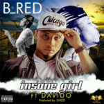 B-Red – Insane Girl ft Davido [Prod By Shizzi]