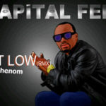 PREMIERE: Capital F.E.M.I – Get Low [Remix] ft Phenom