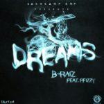 B-Raiz – Dreams ft P-Fizzy