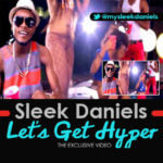 VIDEO: Sleek Daniels – Lets Get Hyper