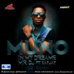 Muno – In My Dreams + Mr DJ ft Kay Jay