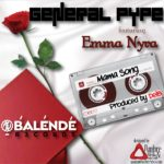 General Pype – Mama ft Emma Nyra [Prod By Del B]
