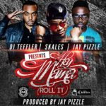 DJ Teffler – Hey Mama [Roll It] ft Skales & Jay Pizzle