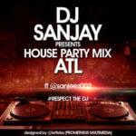 "DJ Sanjay – House Party Mix ""ATL"""