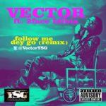 Vector – Follow Me Dey Go [Remix] ft 2Face
