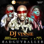 DJ Vinnie – BadGuyBaller ft Modenine, Eedris Abdulkareem & V Tec
