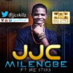 JJC – Milengbe ft Dre-Sticks