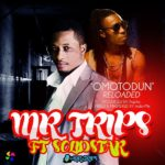 Mr Trips – Omotodun ft Solidstar