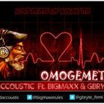 Daccoustic – Omoge Meta ft BigMaxx & GBryte
