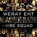 VIDEO: Weray Ent – Masquerade ft Vibe Squad
