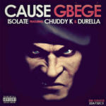 Isolate – Cause Gbege f.Chuddy K & Durella