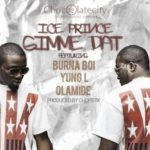 Ice Prince – Gimme Dat f. Wande Coal ,Olamide and Yung L