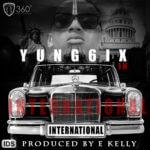 Yung6ix – International [Prod By E Kelly]