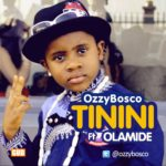 OzzyBosco – Tinini ft Olamide
