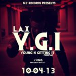 L.A.X – Young N Getting It (Freestyle) + VIRAL VIDEO