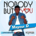 Mayour Dagunro – Nobody But You