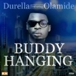 Durella – Buddy Hanging ft Olamide